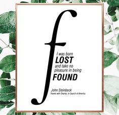 I was born lost and take no pleasure in being found. John Steinbeck  saying. I am lost saying. #lost #adventure #steinbeck #adventure #adventuretime #lostandfound #decor #digital