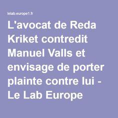 L'avocat de Reda Kriket contredit Manuel Valls et envisage de porter plainte contre lui - Le Lab Europe 1