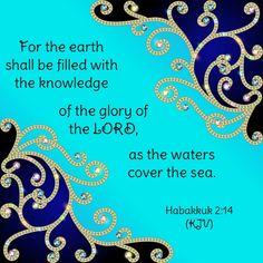 Habakkuk 2:14 (KJV) Bible Verses Kjv, Bible Verse Art, Bible Truth, Bible Verses Quotes, Best Christian Quotes, Christian Images, Bible Promises, Bible Knowledge, God Prayer