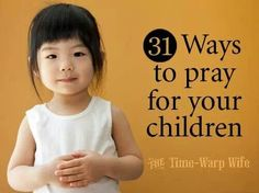 http://www.time-warp-wife.blogspot.ca/2013/09/31-ways-to-pray-for-your-children-titus.html?m=1