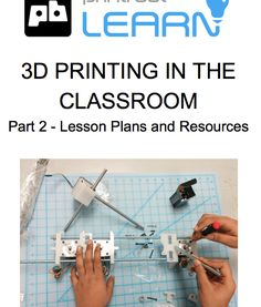 3D Printing Curriculum Part Two – Lesson Plans and Resources