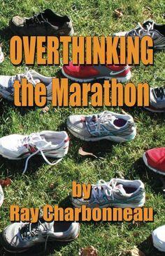 Overthinking the Marathon by Ray Charbonneau, http://www.amazon.com/dp/B00BG0WYPC/ref=cm_sw_r_pi_dp_5Y-Gsb0T78AZ5