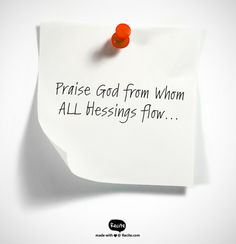 Praise God from whom all blessings flow...