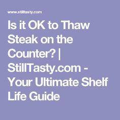 Is it OK to Thaw Steak on the Counter?   StillTasty.com - Your Ultimate Shelf Life Guide