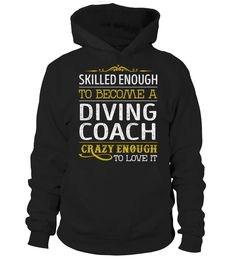 Diving Coach - Crazy Enough   => Check out this shirt by clicking the image, have fun :) Please tag, repin & share with your friends who would love it. #Diving #Divingshirt #Divingquotes #hoodie #ideas #image #photo #shirt #tshirt #sweatshirt #tee #gift #perfectgift #birthday #Christmas