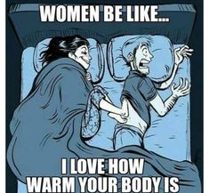 Why Your Spouse Always Has Cold Feet Does the temperature of your bedroom plummet when your partner crawls under the bed sheets? When their icy cold feet touch yours, do you scream? Sometimes, always-cold feet aren't attributable to a. Winter Funny, Funny Quotes, Funny Memes, Funny Cartoons, Clumsy Quotes, Cartoon Humor, Quotes Pics, Funny Sarcasm, Gym Memes