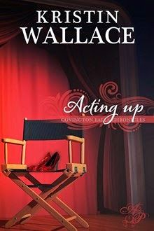 Acting Up (Covington Falls Chronicles Book 2) by Kristin Wallace.