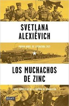 Los muchachos de zinc : voces soviéticas de la guerra de Afganistán / Svetlana Alexievich; traducción de Yulia Dobrovolskaia y Zahara García González http://fama.us.es/record=b2702644~S5*spi