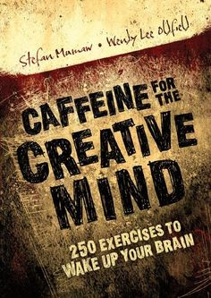 Caffeine for the Creative Mind - I haven't read this, but it sounds like something I need.