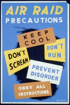 Use of signs with no order to them A Works Progress Administration/Federal Art Project poster provides instruction on proper air raid behavior: 'Air raid precautions. Keep cool, don't scream, don't run, prevent disorder, obey all instr Vintage Advertisements, Vintage Ads, Vintage Posters, Vintage Food, Vintage Style, Air Raid, Wpa Posters, Poster Prints, Art Print