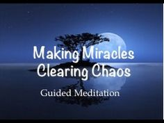 Clearing Chaos Making Miracles Guided Meditation - YouTube