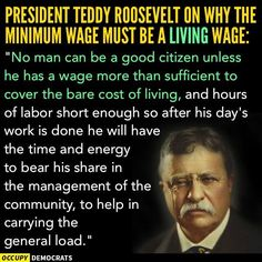 A living wage- discussed by Teddy Roosevelt In many ways, Bernie is following in great footsteps.