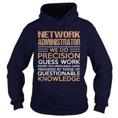 NETWORK ADMINISTRATOR We Do Precision Guess Work Questionable Knowledge T Shirts, Hoodies. Get it here ==► https://www.sunfrog.com/LifeStyle/NETWORK-ADMINISTRATOR--Precision-Navy-Blue-Hoodie.html?57074 $39