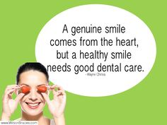 """""""A genuine smile comes from the heart, but a healthy smile needs good dental care."""" ― Wayne Chirisa"""