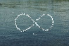 Just keep swimming. only in a different font..