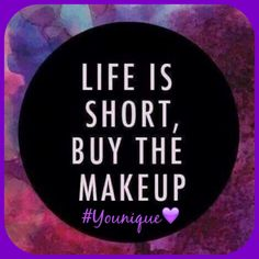 Life is short, buy the makeup! #Younique #ClickImageToShop #Questions #EmailMe sarahandbrianyounique@gmail.com or comment below