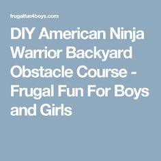 DIY American Ninja Warrior Backyard Obstacle Course - Frugal Fun For Boys and Girls