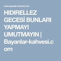 HIDIRELLEZ GECESİ BUNLARI YAPMAYI UMUTMAYIN   Bayanlar-kahvesi.com