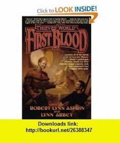 Thieves World First Blood (Thieves World Anthology) (9780312874889) Robert Lynn Asprin, Lynn Abbey , ISBN-10: 031287488X  , ISBN-13: 978-0312874889 ,  , tutorials , pdf , ebook , torrent , downloads , rapidshare , filesonic , hotfile , megaupload , fileserve
