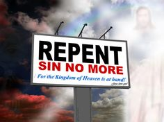 Repent, sin no more. For the Kingdom of Heaven is at hand.