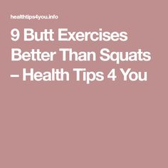 9 Butt Exercises Better Than Squats – Health Tips 4 You