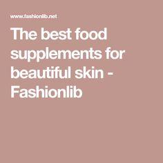 The best food supplements for beautiful skin - Fashionlib