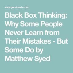 Black Box Thinking: Why Some People Never Learn from Their Mistakes - But Some Do by Matthew Syed