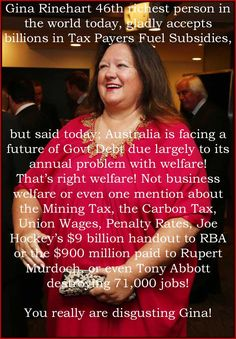 "Billionaire Gina Rinehart wants the ""age of welfare entitlements"" to end soon to fix Budget??? http://www.abc.net.au/news/2014-03-07/rinehart-says-australian-politicians-should-emulate-thatcher/5306618 … pic.twitter.com/kJHzMnNZ3Z"