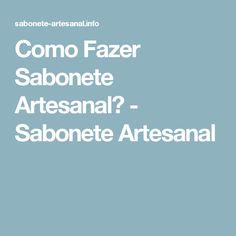 Como Fazer Sabonete Artesanal? - Sabonete Artesanal