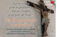 No te rindas ante el problema, mejor ríndete a los pies de Dios... ¡En Él encontrarás la solución!