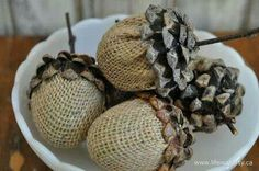 Acorns for fall~made from plastic Easter egg wrapped in burlap w/pine cones.