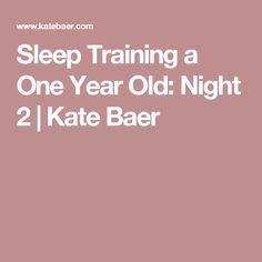 Sleep Training a One Year Old: Night 2   Kate Baer
