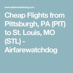 Cheap Flights from Pittsburgh, PA (PIT) to St. Louis, MO (STL) - Airfarewatchdog