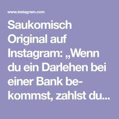 """Saukomisch Original auf Instagram: """"Wenn du ein Darlehen bei einer Bank be- kommst, zahlst du es in ungefähr 20 Jahren ab. Wenn du eine Bank ausraubst, bist du in 10 Jahren…"""" Instagram, Funny Quotes And Sayings, 10 Years, Numbers, Weird"""
