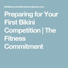 Preparing for Your First Bikini Competition | The Fitness Commitment