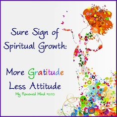 Sure sign of Spiritual Growth: More Gratitude & Less Attitude Gratitude Quotes, Attitude Of Gratitude, Spiritual Growth Quotes, Spiritual Wellness, Healing Quotes, Spiritual Path, Spiritual Wisdom, Women Of Faith, Inspirational Thoughts