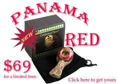 Our newest pipe. Panama Red. Get yours for the intro price of $69. Click the picture to get yours.
