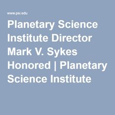 Planetary Science Institute Director Mark V. Sykes Honored | Planetary Science Institute