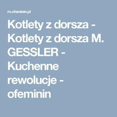 Kotlety z dorsza - Kotlety z dorsza M. GESSLER - Kuchenne rewolucje - ofeminin