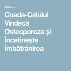 Coada-Calului Vindecă Osteoporoza și Încetinește Îmbătrânirea Alter, Good To Know, Healthy Life, Health Tips, Health Fitness, Hacks, Mom, The Body, Plant