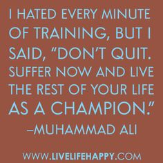 If Ali hated training and became a champ...what can you power through?