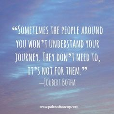 """Sometimes the people around you won't understand your journey. They don't need…"