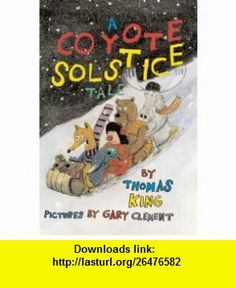 A Coyote Solstice Tale (9780888999290) Thomas King, Gary Clement , ISBN-10: 0888999291  , ISBN-13: 978-0888999290 ,  , tutorials , pdf , ebook , torrent , downloads , rapidshare , filesonic , hotfile , megaupload , fileserve