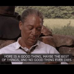"""""""Hope is a good thing, maybe the best of things, and no good thing ever dies."""" -- #TheShawshankRedemption   #MorganFreeman  #StephenKing"""