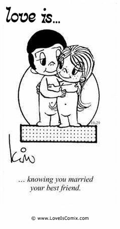Love is... knowing you married your best friend.   www.loveiscomix.com