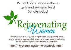 Be a part of a changed life of a young girl or woman....DONATE TODAY!  www.rejuvenatingwomen.com