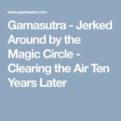 Gamasutra - Jerked Around by the Magic Circle - Clearing the Air Ten Years Later