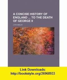 A concise history of England  to the death of George ii (9781236338235) John Wesley , ISBN-10: 1236338235  , ISBN-13: 978-1236338235 ,  , tutorials , pdf , ebook , torrent , downloads , rapidshare , filesonic , hotfile , megaupload , fileserve
