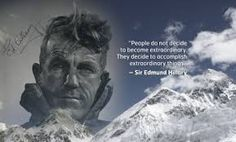 """""""People do not decide to become extraordinary. They decide to accomplish extraordinary things"""" ~ Sir Edmund Hillary Hillary Quotes, Monte Everest, Mountain Quotes, Michel De Montaigne, Mottos To Live By, Hiking Quotes, Mountain Climbers, Adventure Quotes, Mindful Living"""