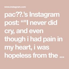 """pac🤘🏾.'s Instagram post: """"""""I never did cry, and even though i had pain in my heart, i was hopeless from the start""""🎼 - Follow @inside2pac_ for more✨  #2pac…"""" Tupac Makaveli, 2pac, Crying, Heart, Instagram Posts, Hearts"""